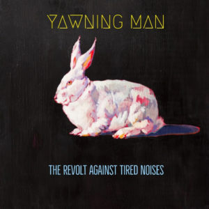 L UNLEASHED - Page 28 Yawning-man-the-revolt-against-tired-noises-cover-300x300